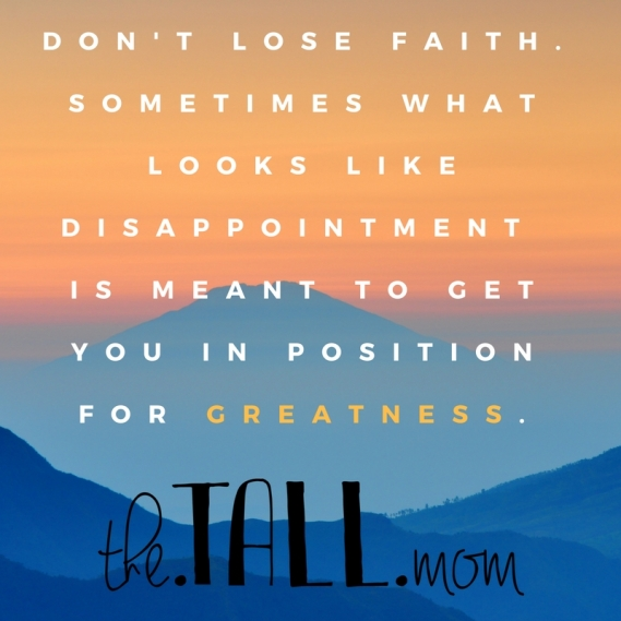 dont-lose-faith-sometimes-what-looks-like-disappointment-is-meant-to-get-you-in-position-for-greatness